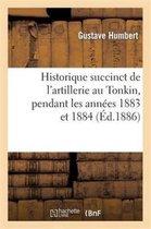 Historique succinct de l'artillerie au Tonkin, pendant les annees 1883 et 1884