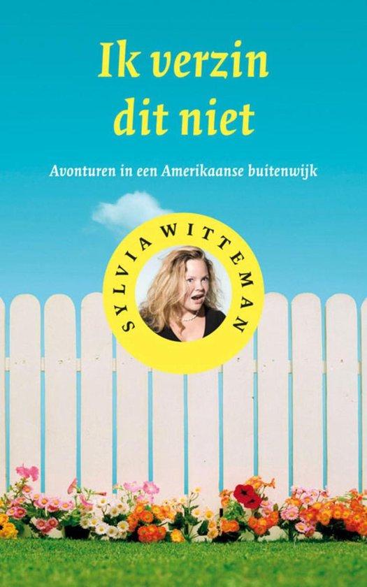 Ik verzin dit niet - Sylvia Witteman |