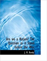Are We a Nation? the Question as It Stood Before the War