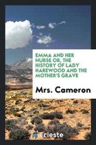 Emma and Her Nurse Or, the History of Lady Harewood and the Mother's Grave