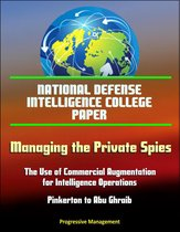 National Defense Intelligence College Paper: Managing the Private Spies: The Use of Commercial Augmentation for Intelligence Operations - Pinkerton to Abu Ghraib
