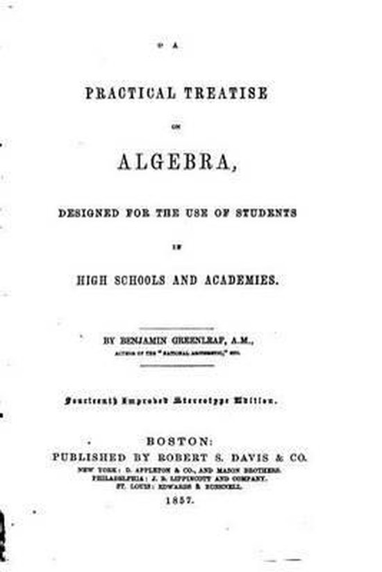 A Practical Treatise on Algebra, Designed for the Use of Students in High Schools and Academies
