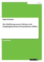 Die Einfuhrung neuer Software mit Ereignisgesteuerten Prozessketten (EPKs)