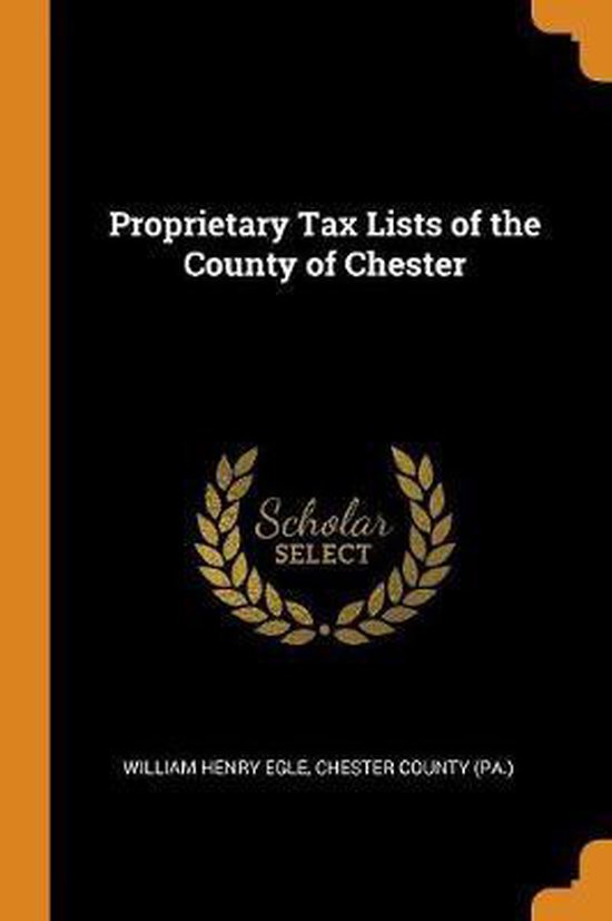 Proprietary Tax Lists of the County of Chester
