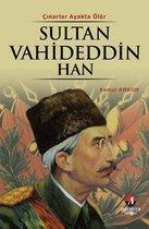 Sultan Vahideddin Han - (36. Osmanlı Padişahı 101. İslam Halifesi)