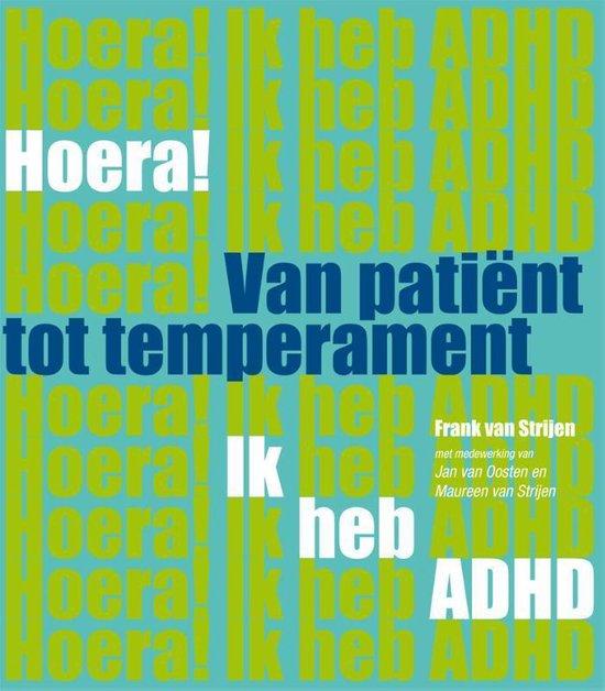 Hoera! ik heb ADHD van patient tot temperament - Frank van Strijen |