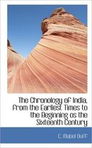 The Chronology of India, from the Earliest Times to the Beginning OS the Sixteenth Century