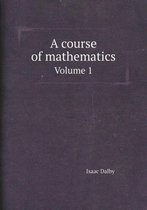 A Course of Mathematics Volume 1