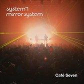 System 7 / Mirror system