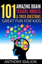 101 Amazing Brain Teasers, Riddles and Trick Questions: Great Fun for Kids