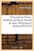 Universite de France. Academie de Douai. Faculte de Droit. These Pour Le Doctorat