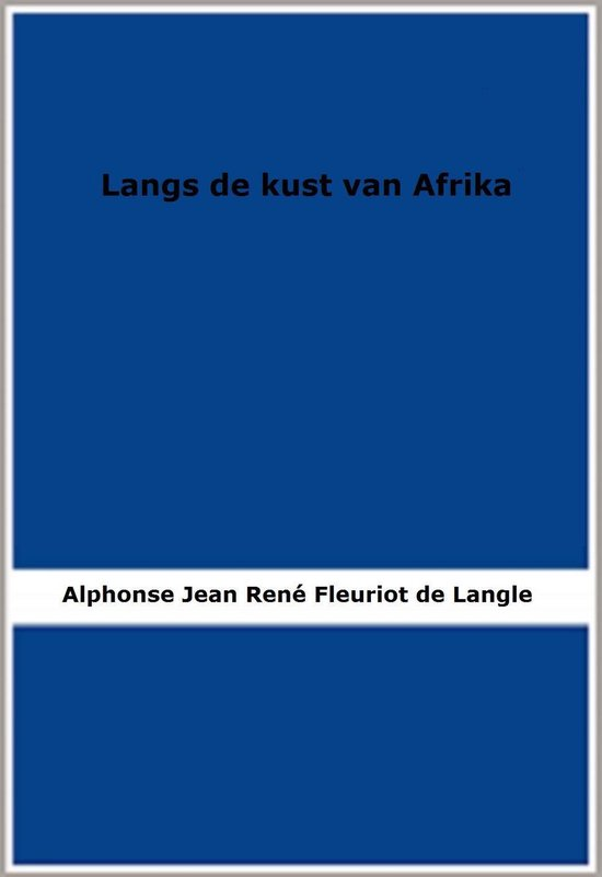 Langs de kust van Afrika - Alphonse Jean René Fleuriot de Langle pdf epub