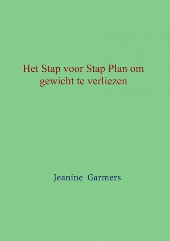 Het Stap voor Stap plan om gewicht te verliezen - Jeanine Garmers pdf epub