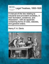 A Manual of the Law Relating to Industrial and Provident Societies, in Their Formation, Existence, and Dissolution