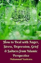 How to Deal With Anger, Stress, Depression, Grief and Sadness from Islamic Perspective