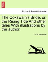 The Coxswain's Bride, Or, the Rising Tide and Other Tales with Illustrations by the Author.