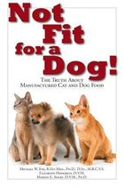 Not Fit For a Dog! The truth About Manufactured Cat and Dog Food