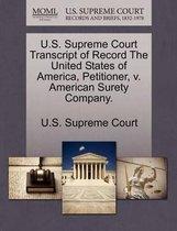 U.S. Supreme Court Transcript of Record the United States of America, Petitioner, V. American Surety Company.