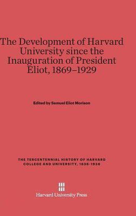 The Development of Harvard University Since the Inauguration of President Eliot, 1869-1929