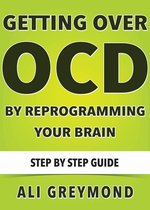 Getting Over OCD By Reprogramming Your Brain