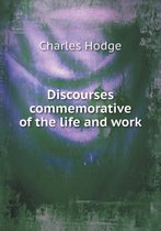 Discourses Commemorative of the Life and Work