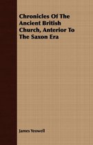 Chronicles Of The Ancient British Church, Anterior To The Saxon Era