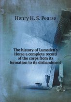 The History of Lumsden's Horse a Complete Record of the Corps from Its Formation to Its Disbandment