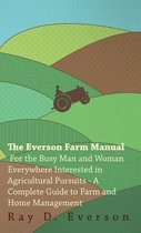 The Everson Farm Manual - For The Busy Man And Woman Everywhere Interested In Agricultural Pursuits - A Complete Guide To Farm And Home Management