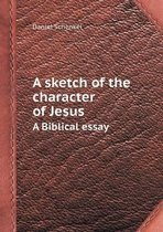 A Sketch of the Character of Jesus a Biblical Essay