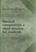 Musical Composition a Short Treatise for Students