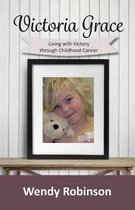Victoria Grace Living with victory through childhood cancer