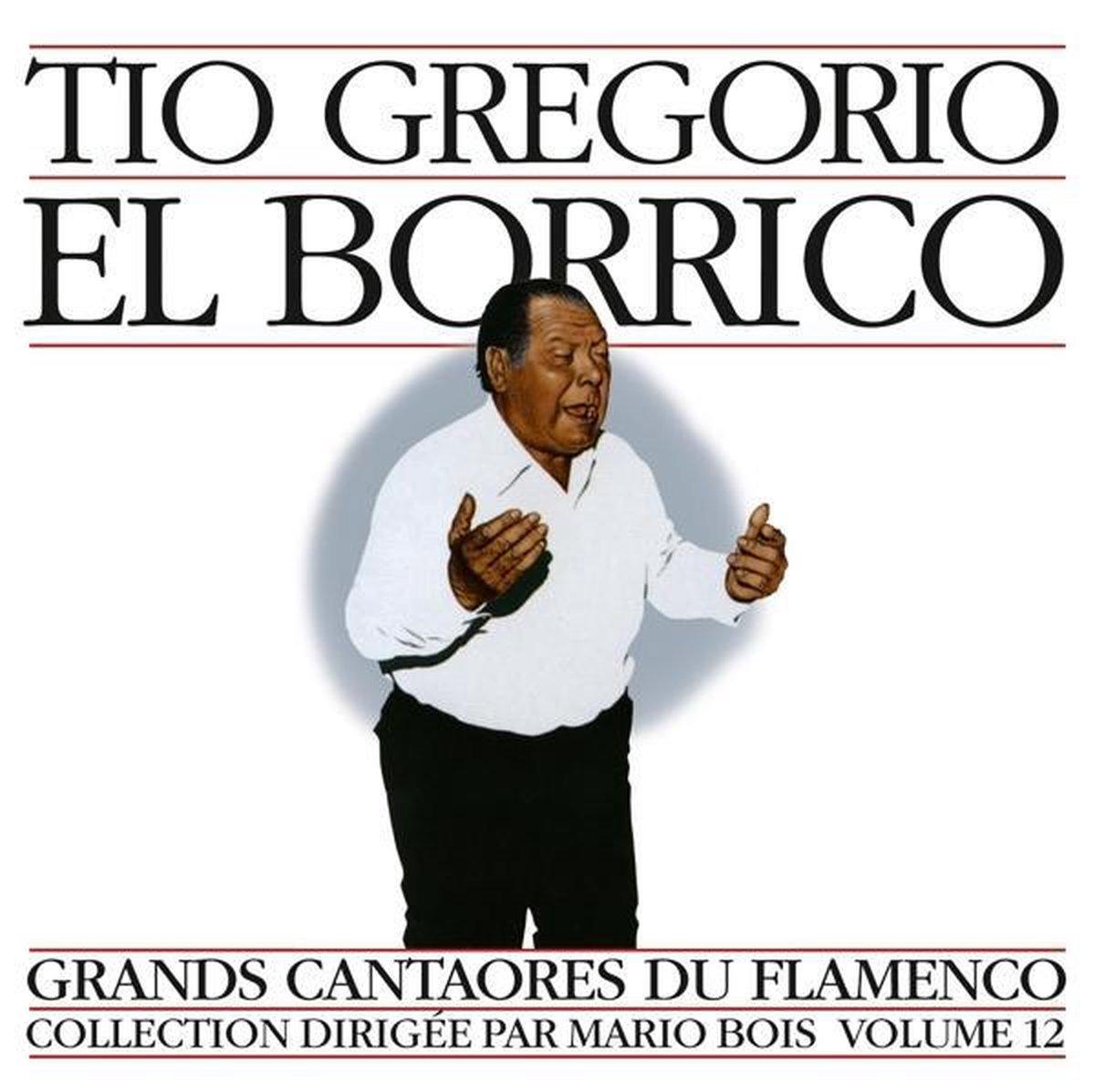 Tio Gregorio El Borrico: Grands Cantaores Du Flamenco Vol. 12 - El Borrico