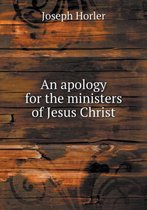 An Apology for the Ministers of Jesus Christ
