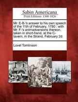 Mr. E-B-'s Answer to His Own Speech of the 11th of February, 1780