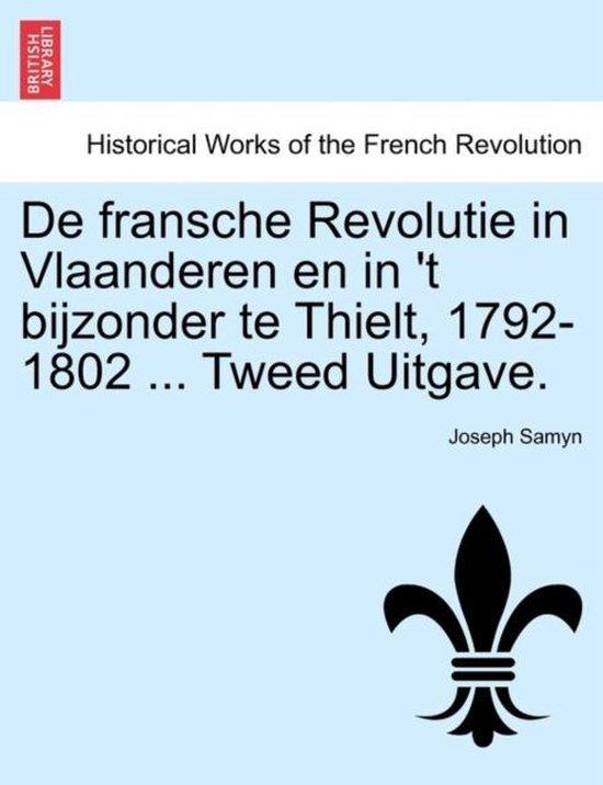 De fransche revolutie in Vlaanderen en in 't bijzonder te thielt, 1792-1802 ... tweed uitgave. - Joseph Samyn  