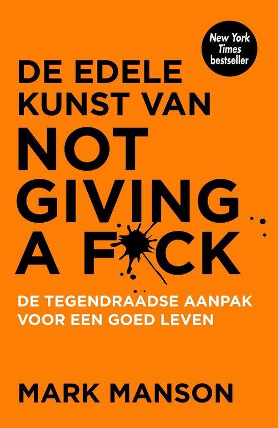 Boek cover De edele kunst van not giving a f*ck van Mark Manson (Onbekend)