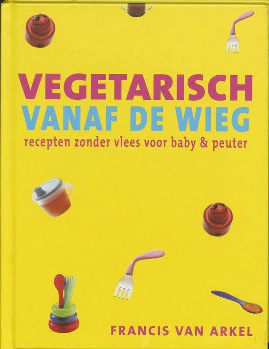 Vegetarisch Vanaf De Wieg - Francis van Arkel |