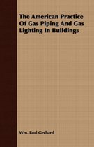 The American Practice Of Gas Piping And Gas Lighting In Buildings