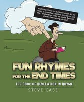 Fun Rhymes for the End Times: The Book of Revelation in Rhyme