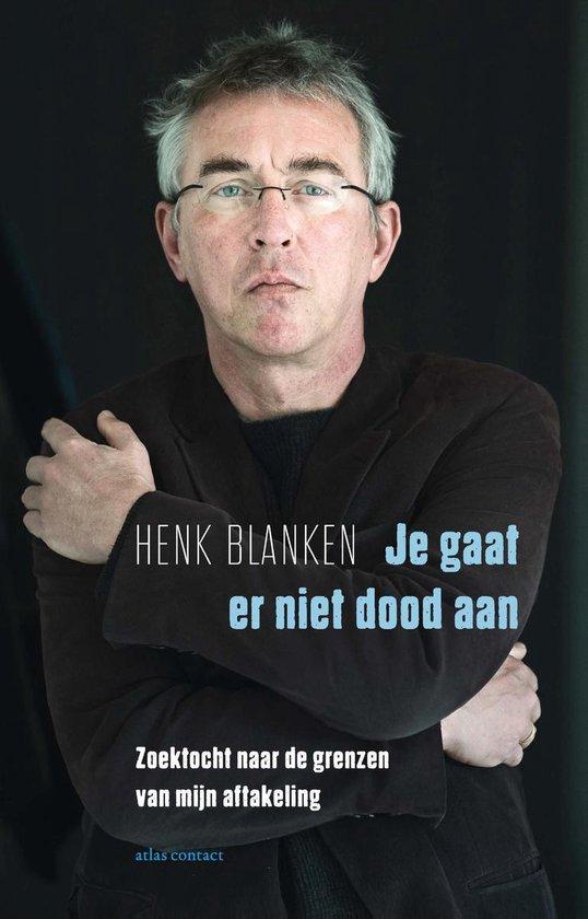 Je gaat er niet dood aan - Henk Blanken |