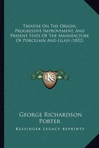 Treatise on the Origin, Progressive Improvement, and Present State of the Manufacture of Porcelain and Glass (1832)