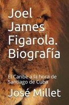 Joel James Figarola. Biograf