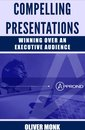 Compelling Presentations: Winning Over and Executive Audience