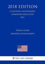 Foreign Issuer Reporting Enhancements (Us Securities and Exchange Commission Regulation) (Sec) (2018 Edition)