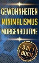 Gewohnheiten I Minimalismus I Morgenroutine: Sofort Gewohnheiten �ndern F�r Mehr Erfolg, Motivation Und Disziplin Im Leben