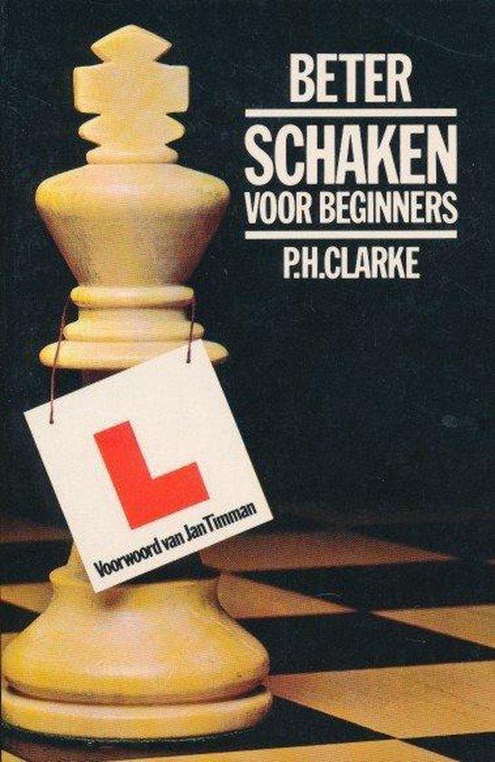 Beter schaken voor beginners - P.H. Clarke |