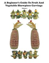 A Beginner's Guide to Fruit and Vegetable Showpiece Carvings