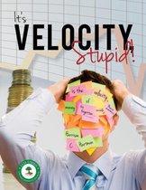 It's Velocity Stupid!
