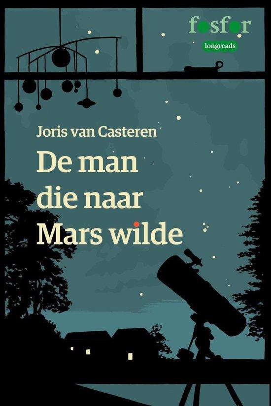 Cover van het boek 'De man die naar Mars wilde' van Joris van Casteren