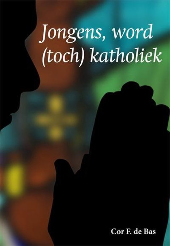 Jongens, word toch katholiek - Cor F. de Bas | Readingchampions.org.uk